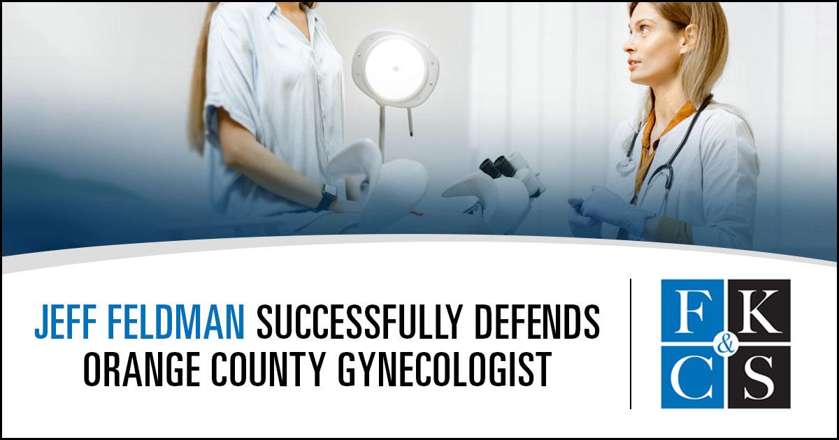 Jeff Feldman successfully defends orange county gynecologist