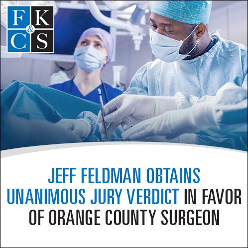 Jeff Feldman Obtains Unanimous Jury Verdict in Favor of Orange County Surgeon