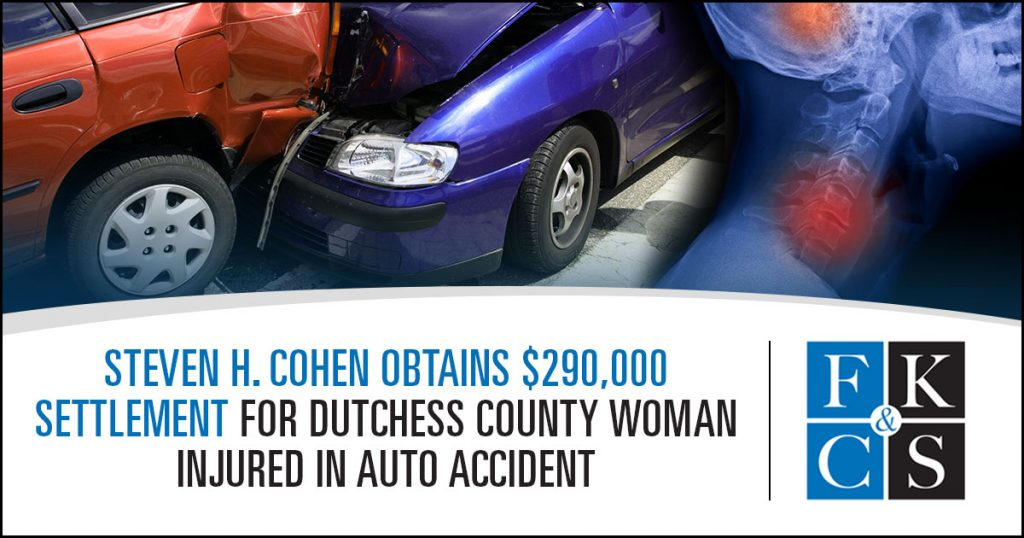 Steven H. Cohen Obtains $290,000 Settlement for Dutchess County Woman Injured in Auto Accident | FKCS Law