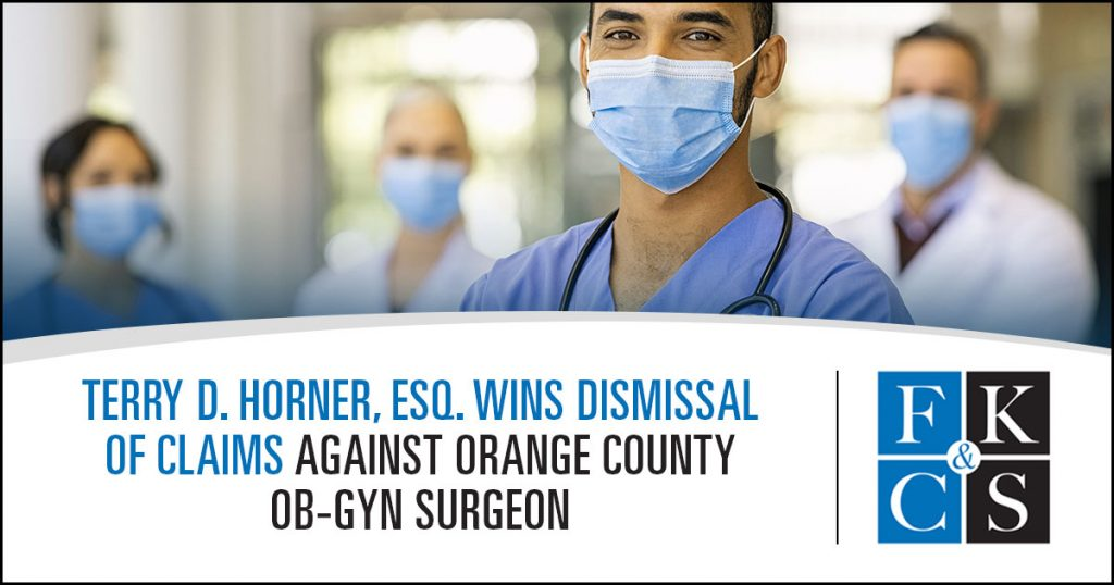 Terry D. Horner, Esq. Wins Dismissal of Claims Against Orange County OB-GYN Surgeon